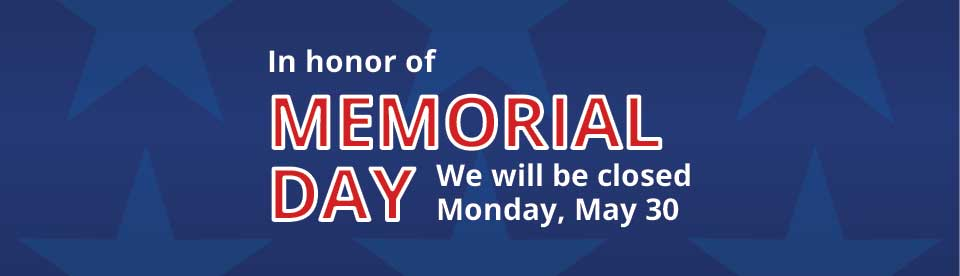 In honor or Memorial Day, we will be closed Monday, May 30, 2016
