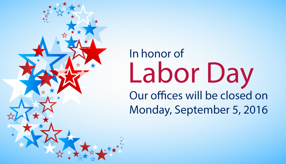 In honor of Labor Day, our offices will be closed Monday, September 5th, 2016