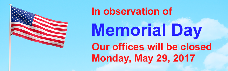 Our offices will be closed Monday, May 29, 2017, for Memorial Day