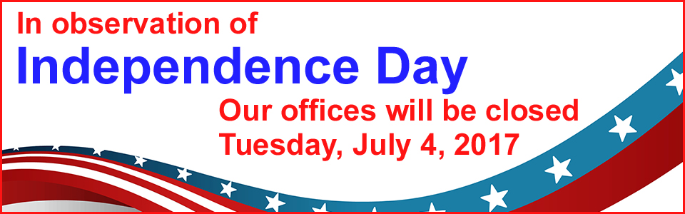 Our offices will be closed Tuesday, July 4, 2017, for Independence Day
