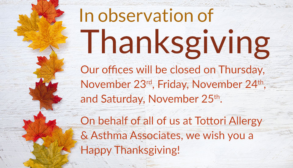 In observation of the Thanksgiving Holiday, our offices will be closed on Thursday 11/23/17, Friday 11/24/17 and Saturday 11/25/17