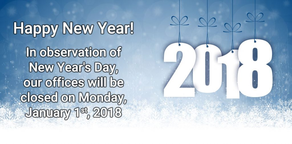 In observation of New Year's Day, our offices will be closed Monday, January 1st, 2018.
