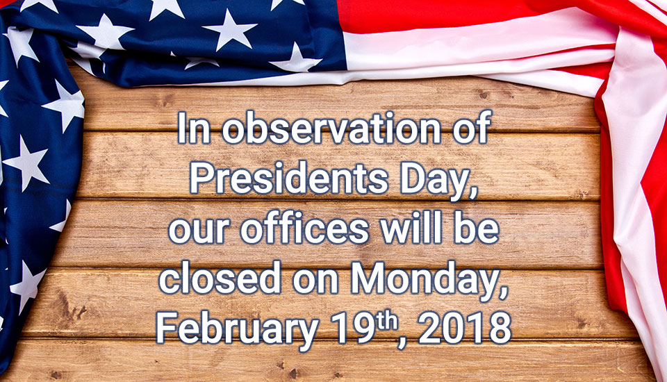In observation of Presidents Day, our offices will be closed Monday, February 19th, 2018.