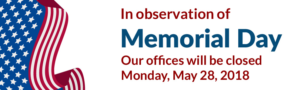 In observation of Memorial Day, our offices will be closed Monday, May 28th, 2018