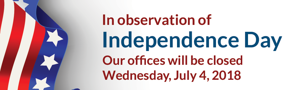 In observation of Independence Day, our offices will be closed Wednesday, July 4th, 2018.