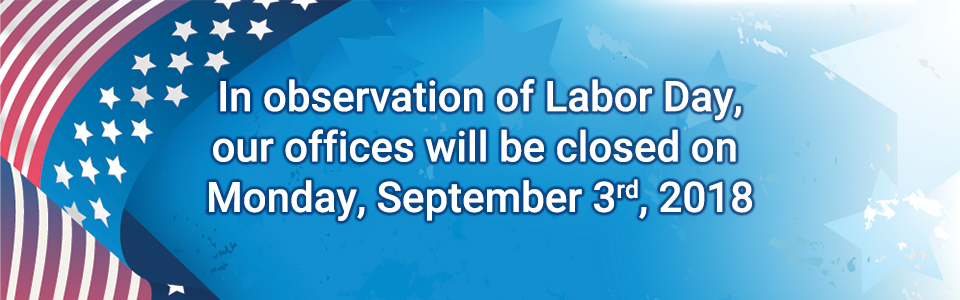 In observation of Labor Day, our offices will be closed on Monday, September 3rd, 2018